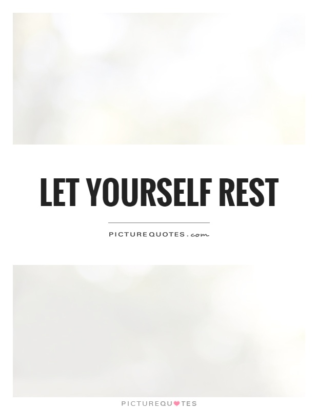 Let yourself rest Picture Quote #1