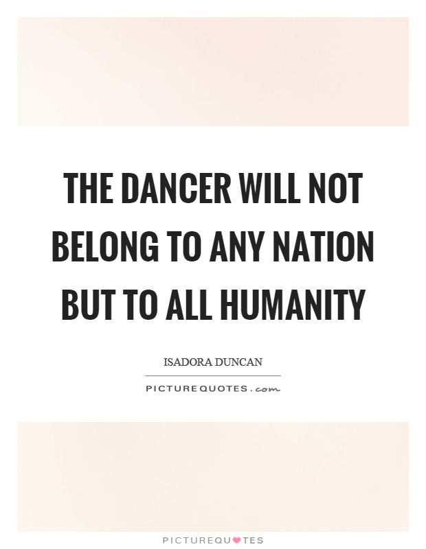 The dancer will not belong to any nation but to all humanity Picture Quote #1