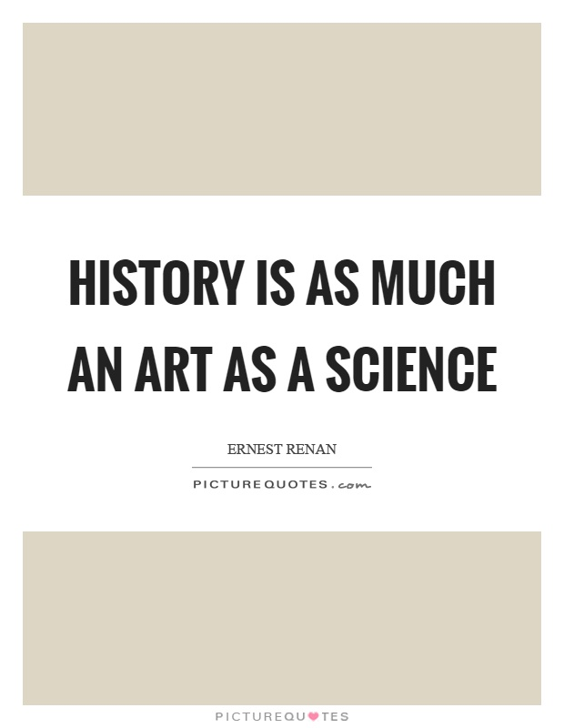 History is as much an art as a science Picture Quote #1