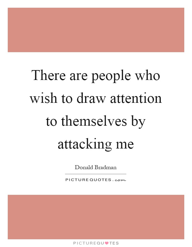There Are People Who Wish To Draw Attention To Themselves By