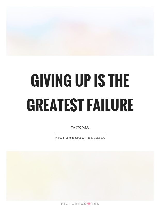 Giving up is the greatest failure Picture Quote #1