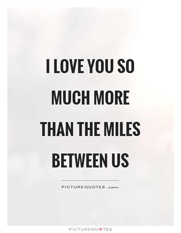 I Love You So Much More Than The Miles Between Us