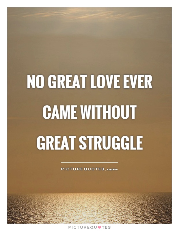 Great Love Quotes Cool No Great Love Ever Came Without Great Struggle  Picture Quotes