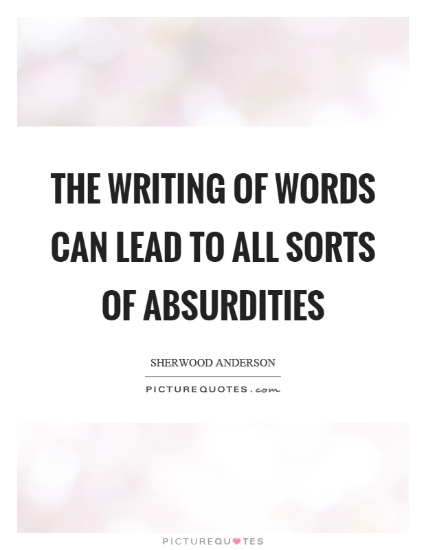 The writing of words can lead to all sorts of absurdities Picture Quote #1