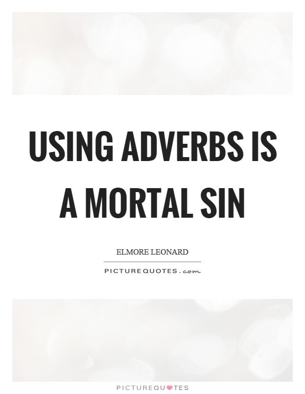 Using adverbs is a mortal sin Picture Quote #1