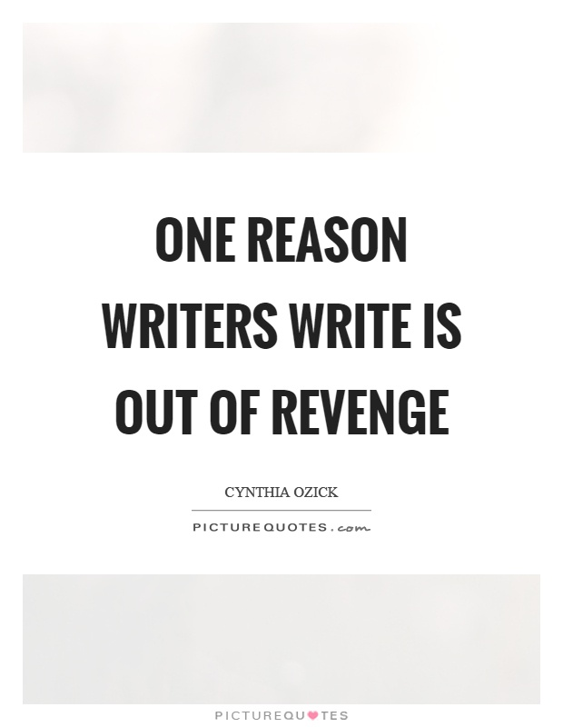 One reason writers write is out of revenge Picture Quote #1