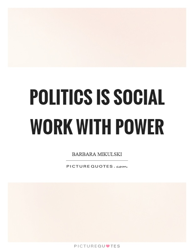 Politics is social work with power Picture Quote #1
