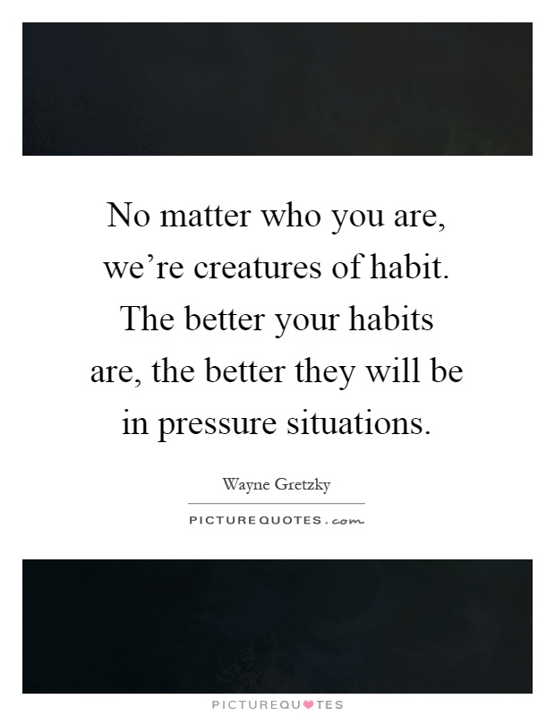 creatures of habit Enjoy our creatures of habit quotes collection best creatures of habit quotes selected by thousands of our users.