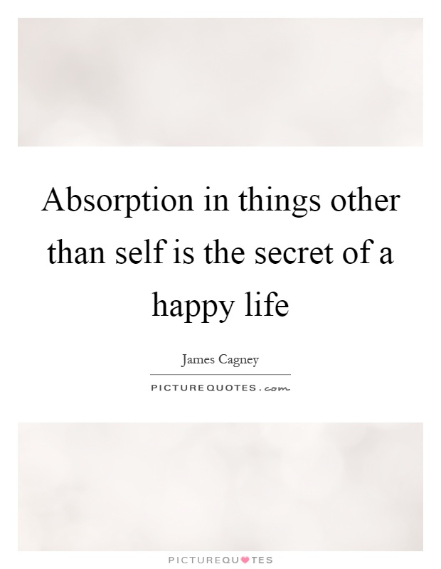 Absorption in things other than self is the secret of a happy life Picture Quote #1