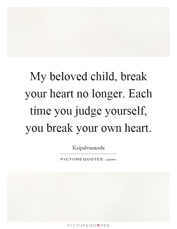 When A Child Breaks Your Heart Quotes: You Break My Heart Quotes & Sayings
