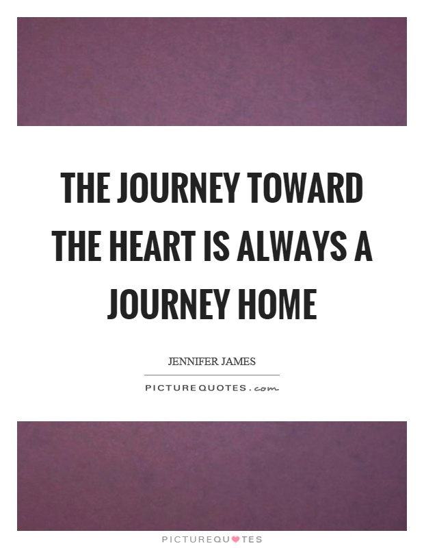 The journey toward the heart is always a journey home Picture Quote #1