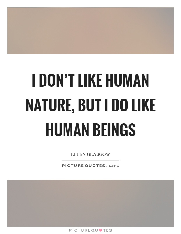 I don't like human nature, but I do like human beings Picture Quote #1