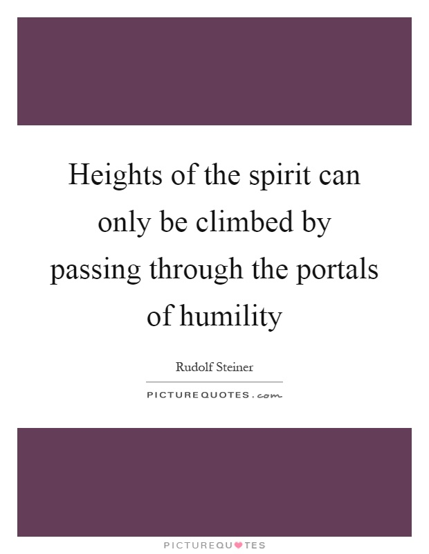 Heights of the spirit can only be climbed by passing through the portals of humility Picture Quote #1