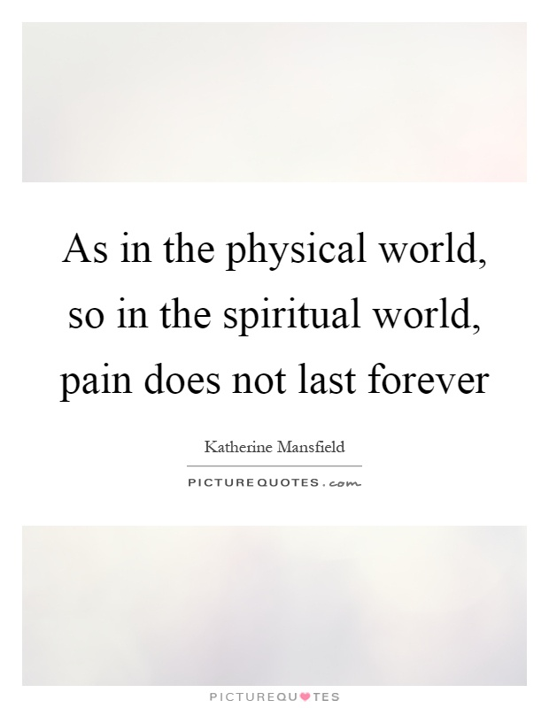 As in the physical world, so in the spiritual world, pain does not last forever Picture Quote #1
