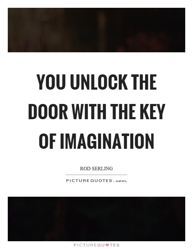 You unlock the door with the key of imagination picture quote 1