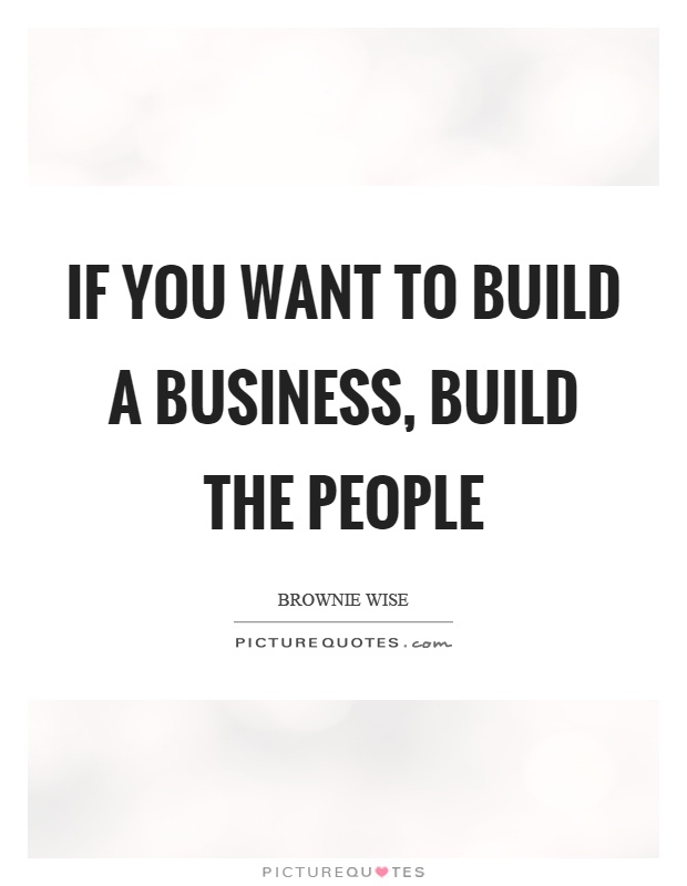 If you want to build a business, build the people Picture Quote #1