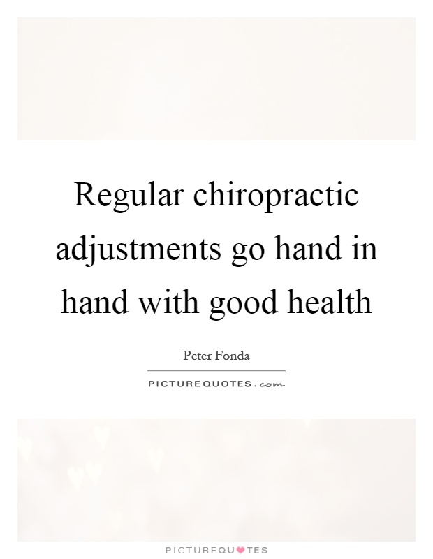 Regular chiropractic adjustments go hand in hand with good health Picture Quote #1