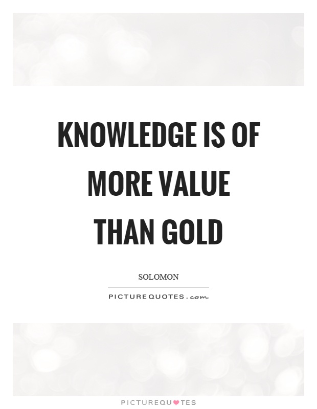 Knowledge is of more value than gold Picture Quote #1