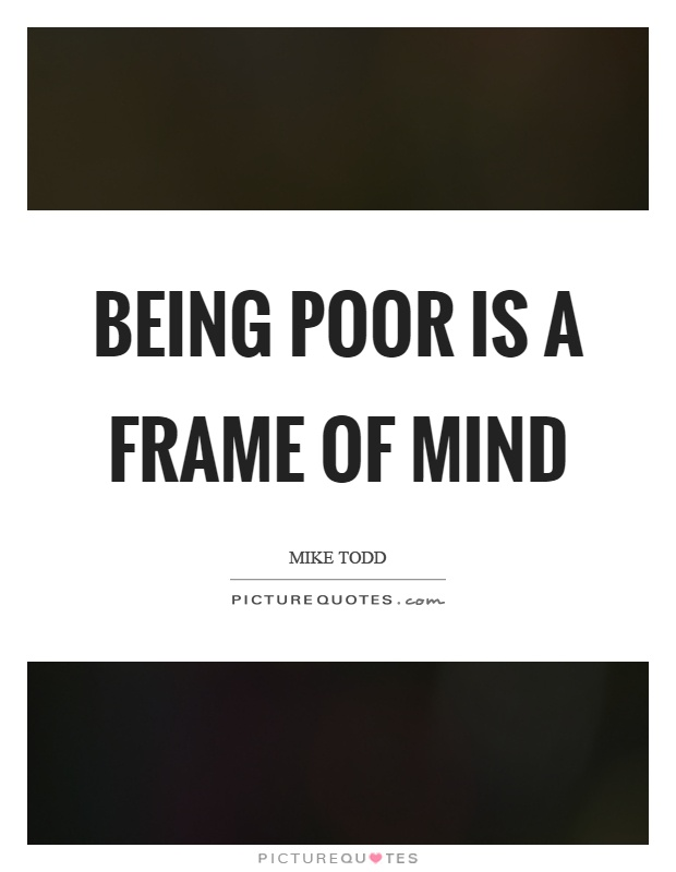Being poor is a frame of mind | Picture Quotes