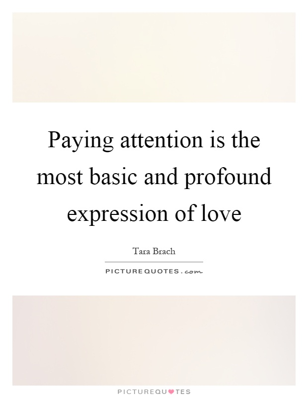 Profound Quotes About Love Fair Paying Attention Is The Most Basic And Profound Expression Of