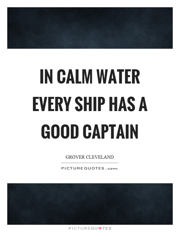 Ship Quotes Fascinating In Calm Water Every Ship Has A Good Captain  Picture Quotes