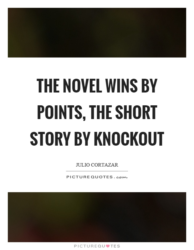The Novel Wins By Points, The Short Story By Knockout
