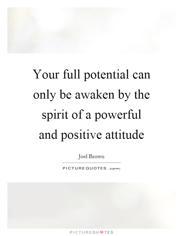Your full potential can only be awaken by the spirit of a powerful and positive attitude Picture Quote #1