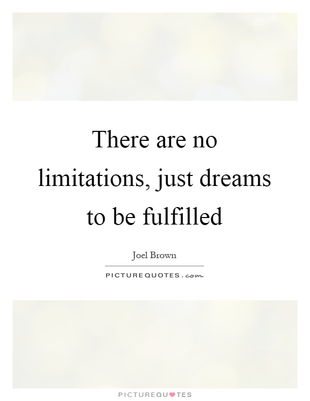 There are no limitations, just dreams to be fulfilled Picture Quote #1