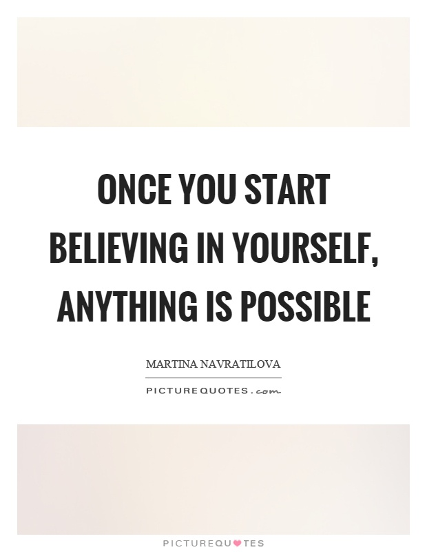 Once you start believing in yourself, anything is possible Picture Quote #1
