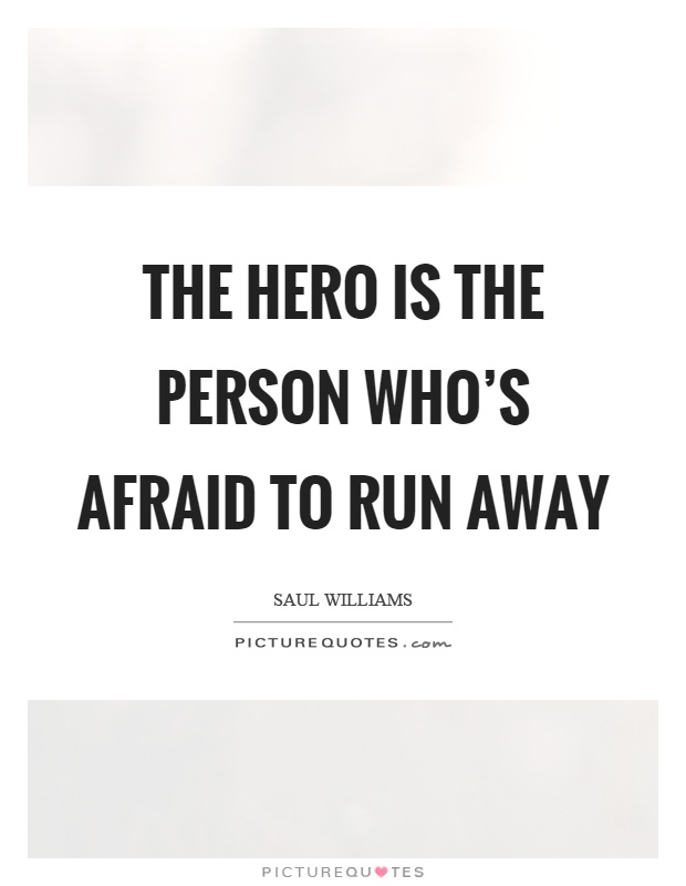 The hero is the person who's afraid to run away Picture Quote #1