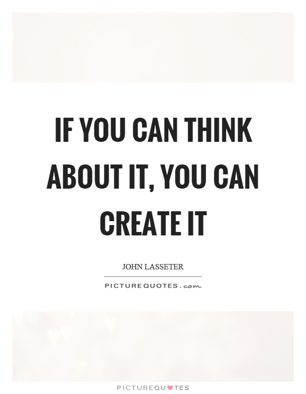 If you can think about it, you can create it Picture Quote #1