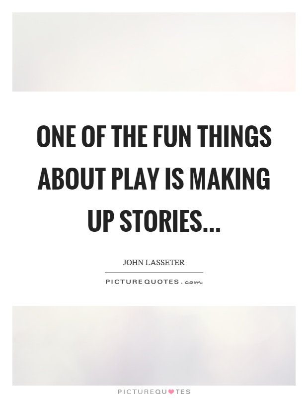 One of the fun things about play is making up stories Picture Quote #1