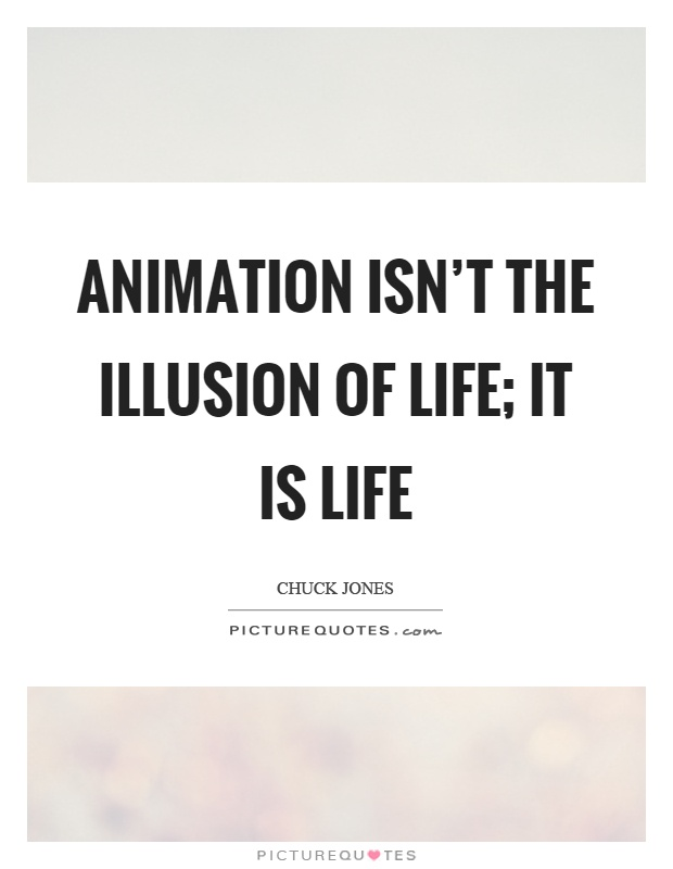 Animation isn't the illusion of life; it is life Picture Quote #1