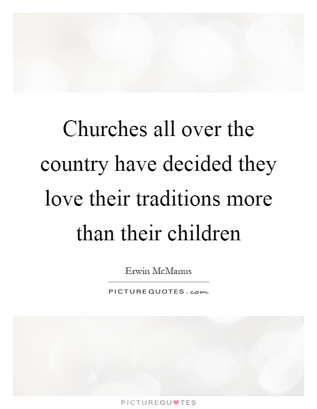 Churches all over the country have decided they love their traditions more than their children Picture Quote #1