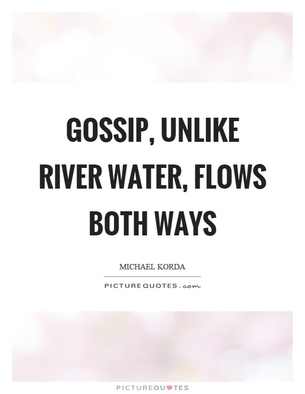 Gossip, unlike river water, flows both ways Picture Quote #1