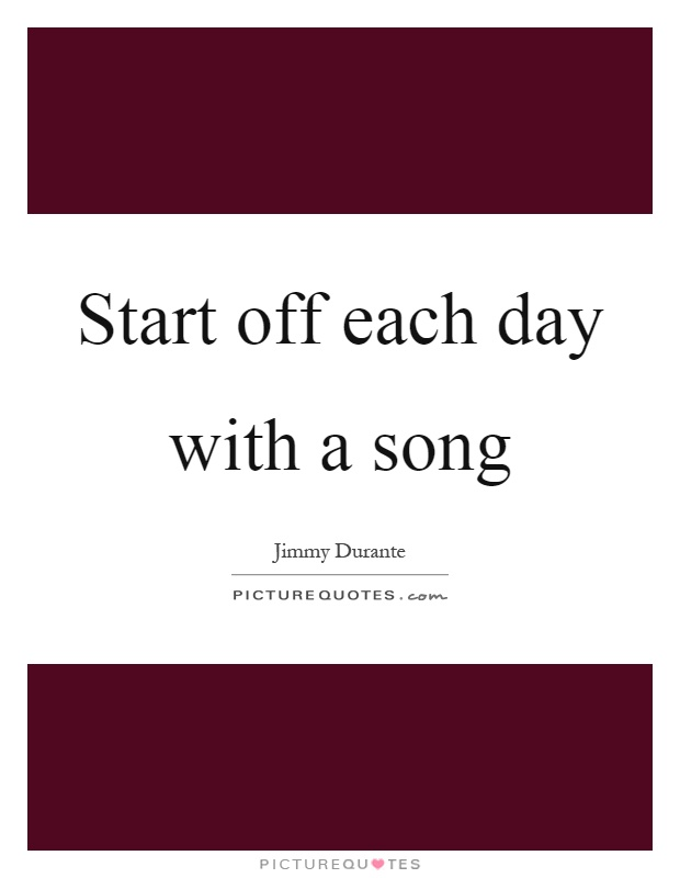 Start off each day with a song Picture Quote #1