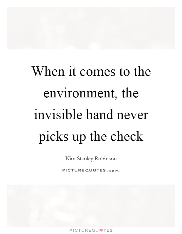 When it comes to the environment, the invisible hand never picks up the check Picture Quote #1