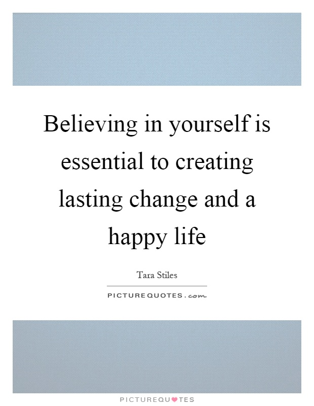Believing in yourself is essential to creating lasting change and a happy life Picture Quote #1