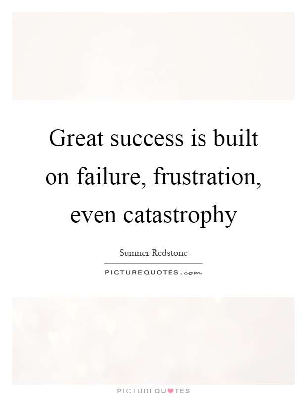 Great success is built on failure, frustration, even catastrophy Picture Quote #1