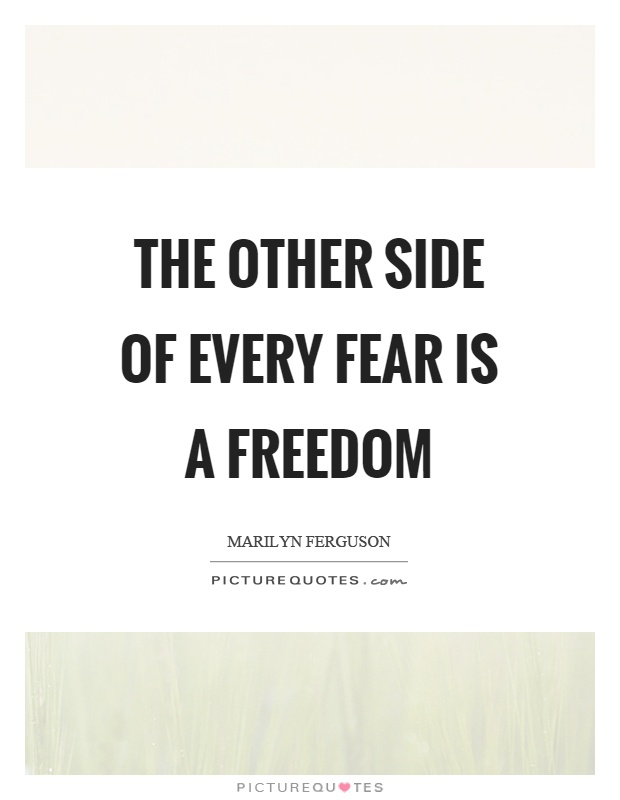 The other side of every fear is a freedom Picture Quote #1