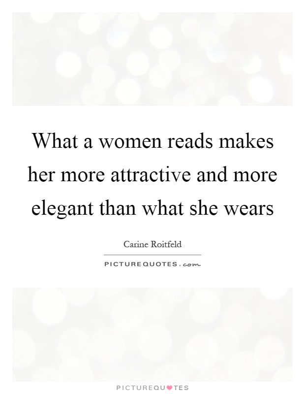 What a women reads makes her more attractive and more elegant than what she wears Picture Quote #1