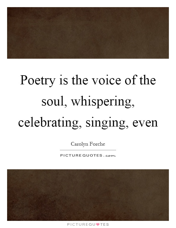 Poetry is the voice of the soul, whispering, celebrating, singing, even Picture Quote #1