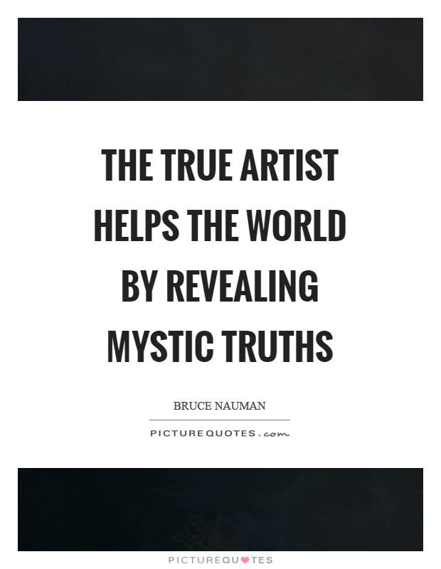 The true artist helps the world by revealing mystic truths Picture Quote #1
