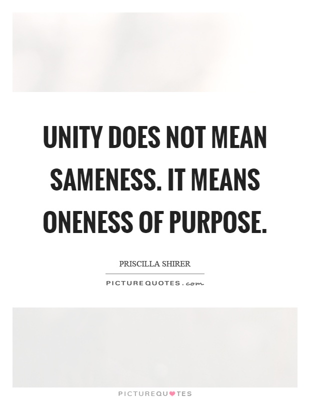 Unity does not mean sameness. It means oneness of purpose Picture Quote #1