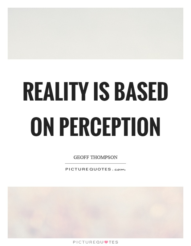 Reality is based on perception Picture Quote #1