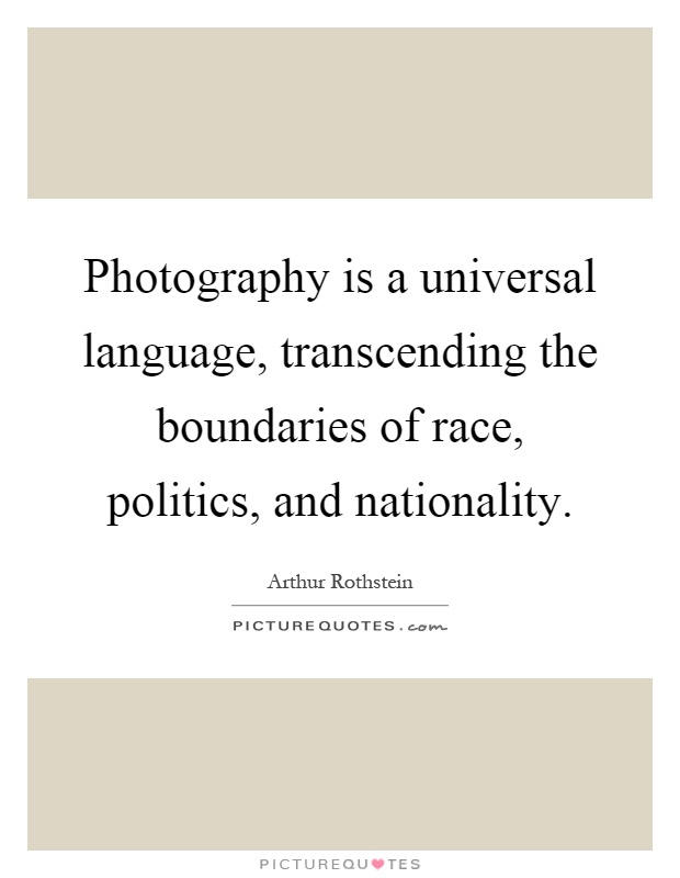 Photography is a universal language, transcending the boundaries of race, politics, and nationality Picture Quote #1