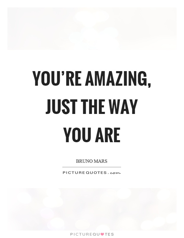You\'re amazing, just the way you are | Picture Quotes