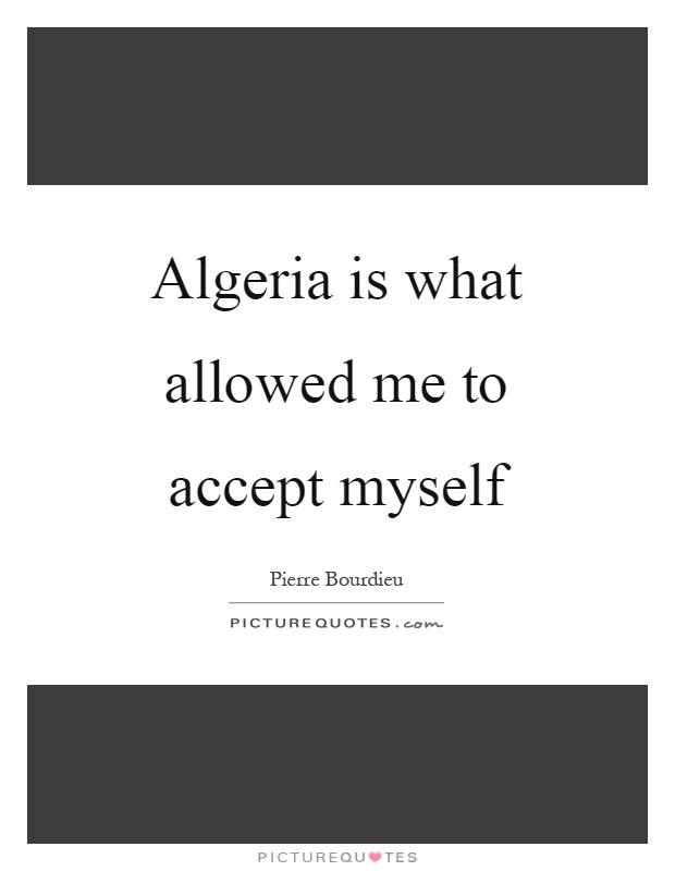 Algeria is what allowed me to accept myself Picture Quote #1