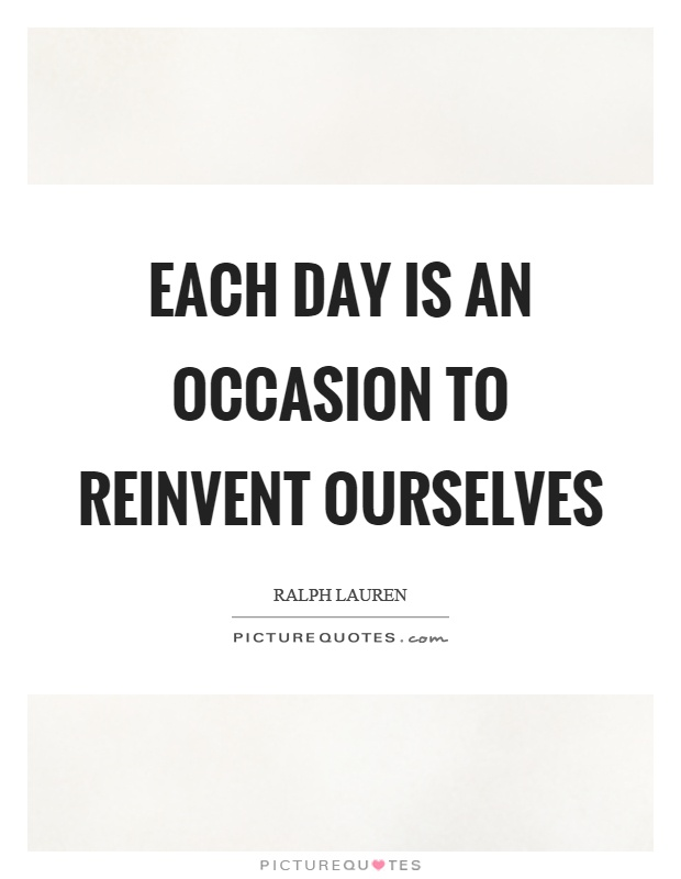 Each day is an occasion to reinvent ourselves Picture Quote #1