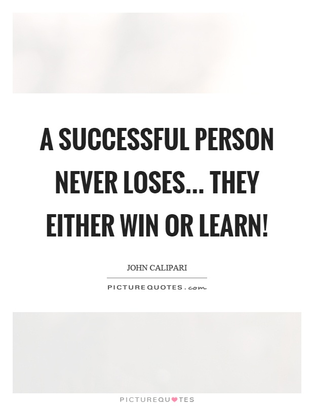 A successful person never loses... they either win or learn! Picture Quote #1